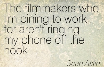 famous-work-quote-by-sean-astin-the-filmmakers-who-im-pining-to-work-for-arent-ringing-my-phone-off-the-hook.jpg
