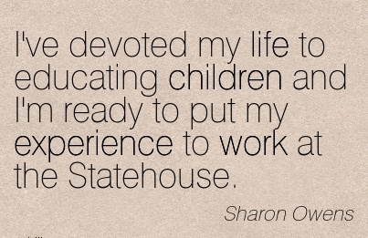famous-work-quote-by-sharon-owens-ive-devoted-my-life-to-educating-children-and-im-ready-to-put-my-experience-to-work-at-the-statehouse.jpg