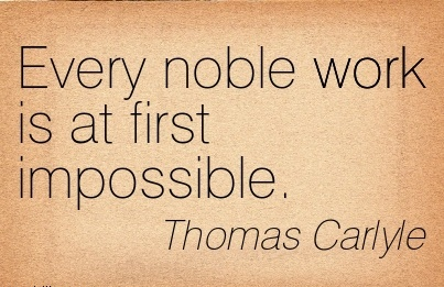 great-motivational-work-quote-by-thomas-carlyle-every-noble-work-is-at-first-impossible.jpg