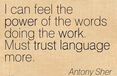 great-work-quote-antony-sher-i-can-feel-the-power-of-the-words-doing-the-work-must-trust-language-more.jpg
