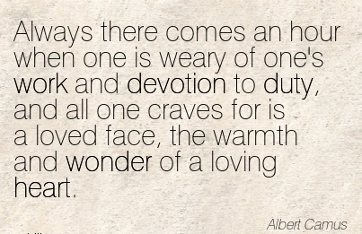 great-work-quote-by-albert-camus-always-there-comes-an-hour-when-one-is-weary-of-ones-work-and-devotion-to-duty.jpg