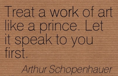 great-work-quote-by-athur-schopenhauer-treat-a-work-of-art-like-a-prince-let-it-speak-to-you-first.jpg