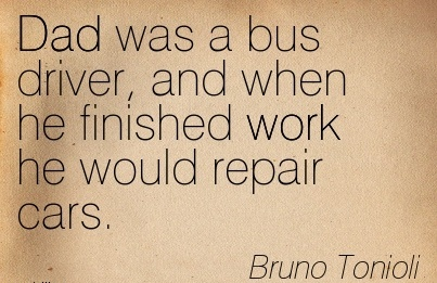 great-work-quote-by-bruno-tonioli-dad-was-a-bus-driver-and-when-he-finished-work-he-would-repair-cars.jpg