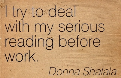 great-work-quote-by-donna-shalala-i-try-to-deal-with-my-serious-reading-before-work.jpg