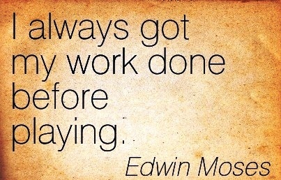 great-work-quote-by-edwin-moses-i-always-got-my-work-done-before-playing.jpg