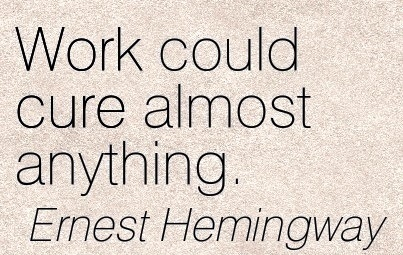 great-work-quote-by-ernest-hemingway-work-could-cure-almost-anything.jpg