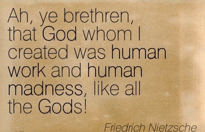 great-work-quote-by-friedrich-nietzsche-ah-ye-brethren-that-god-whom-i-created-was-human-work-and-human-madness-like-all-the-gods.jpg