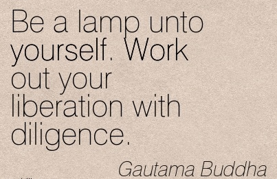 great-work-quote-by-gautama-buddha-be-a-lamp-unto-yourself-work-out-your-liberation-with-diligence.jpg
