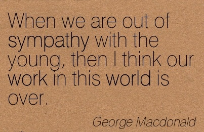 great-work-quote-by-george-macdonald-when-we-are-out-of-sympathy-with-the-young-then-i-think-our-work-in-this-world-is-over.jpg