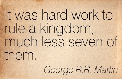 great-work-quote-by-george-rr-martin-it-was-hard-work-to-rule-a-kingdom-much-less-seven-of-them.jpg
