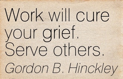 great-work-quote-by-gordon-h-hinckley-work-will-cure-your-grief-serve-others.jpg