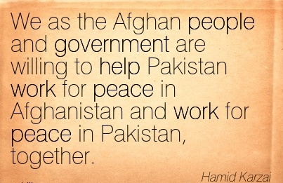 great-work-quote-by-harid-karzai-we-as-the-afghan-people-and-government-are-willing-to-help-pakistan-work-for-peace-in-afghanistan-and-work-for-peace-in-pakistan-together.jpg