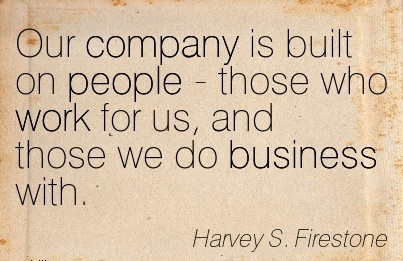 great-work-quote-by-harvey-s-firestone-our-company-is-built-on-people-those-who-work-for-us-and-those-we-do-business-with.jpg