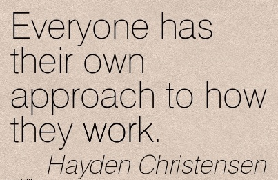 great-work-quote-by-hayden-christensen-everyone-has-their-own-approach-to-how-they-work.jpg