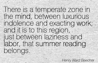 great-work-quote-by-henry-ward-beecher-there-is-a-temperate-zone-in-the-mind-between-luxurious-indolence-and-exacting-work-and-it-is-to-this-region-just-between-laziness-and-labor-that-summer-re.jpg