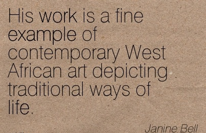 great-work-quote-by-janine-bell-his-work-is-a-fine-example-of-contemporary-west-african-art-depicting-traditional-ways-of-life.jpg