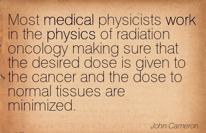 great-work-quote-by-john-cameron-most-medical-physicists-work-in-physics-of-radiation-oncology-making-sure-that-the-desired-dose-is-given-to-cancer.jpg