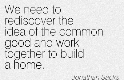 great-work-quote-by-jonathan-sacks-we-need-to-rediscover-the-idea-of-the-common-good-and-work-together-to-build-a-home.jpg