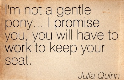 great-work-quote-by-julia-quinn-im-not-a-gentle-pony-i-promise-you-you-will-have-to-work-to-keep-your-seat.jpg