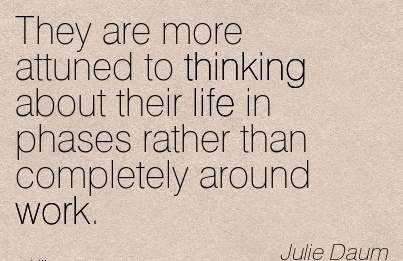 great-work-quote-by-julie-daum-they-are-more-attuned-to-thinking-about-their-life-in-phases-rather-than-completely-around-work.jpg