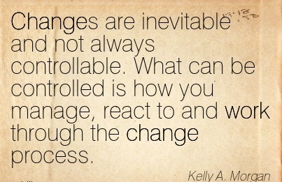 Great Work Quote by Kelly A. Morgan – Changes are Inevitable and