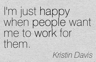 great-work-quote-by-kristin-davis-im-just-happy-when-people-want-me-to-work-for-them.jpg
