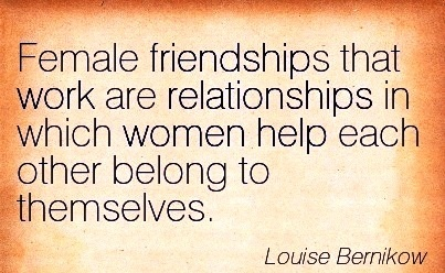 great-work-quote-by-lousie-bernikow-female-friendships-that-work-are-relationships-in-which-women-help-each-other-belong-to-themselves.jpg