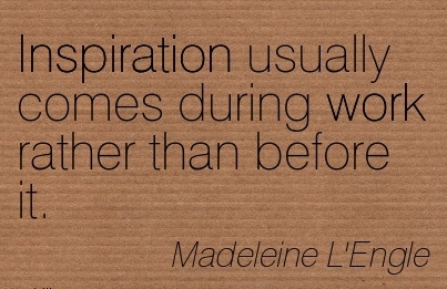 great-work-quote-by-madeleine-lengle-inspiration-usually-comes-during-work-rather-than-before-it.jpg