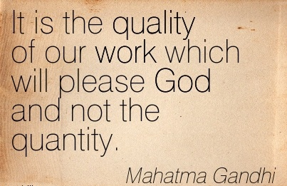 great-work-quote-by-mahatma-gandhi-it-is-the-quality-of-our-work-which-will-please-god-and-not-the-quantity.jpg