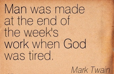 great-work-quote-by-mark-twain-man-was-made-at-end-of-the-weeks-work-when-god-was-tired.jpg