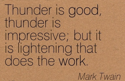 great-work-quote-by-mark-twain-thunder-is-good-thunder-is-impressive-but-it-is-lightening-that-does-the-work.jpg