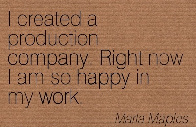 great-work-quote-by-marla-maples-i-created-a-production-company-right-now-i-am-so-happy-in-my-work.jpg