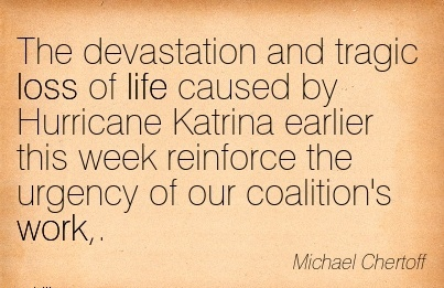 great-work-quote-by-michael-chertoff-the-devastation-and-tragic-loss-of-life-caused-by-hurricane-katrina-earlier-this-week-reinforce-the-urgency-of-our-coalitions-work.jpg