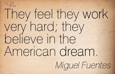 great-work-quote-by-miguel-fuentes-they-feel-they-work-very-hard-they-believe-in-the-american-dream.jpg