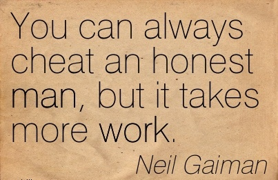 great-work-quote-by-neil-gaiman-you-can-always-cheat-an-honest-man-but-it-takes-more-work.jpg
