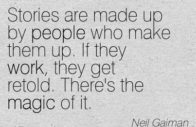 great-work-quote-by-neil-gairman-stories-are-made-up-by-people-who-make-them-up-if-they-work-they-get-retold-theres-the-magic-of-it.jpg