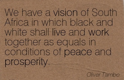 great-work-quote-by-oliver-tambo-we-have-a-vision-of-south-africa-in-which-black-and-white-shall-live-and-work-together.jpg