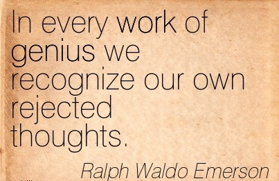great-work-quote-by-ralph-waldo-emerson-in-every-work-of-genius-we-recognize-our-own-rejected-thoughts.jpg