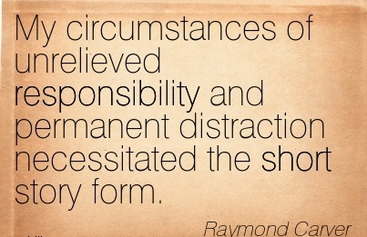 great-work-quote-by-raymond-carver-my-circumstances-of-unrelieved-responsibility-and-permanent-distraction-necessitated-the-short-story-form.jpg