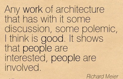 great-work-quote-by-richard-meier-any-work-of-architecture-that-has-with-it-some-discussion-some-polemic-i-think-is-good-it-shows-that-people-are-interested-people-are-involved.jpg