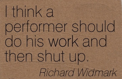 great-work-quote-by-richard-widmark-i-think-a-performer-should-do-his-work-and-then-shut-up.jpg