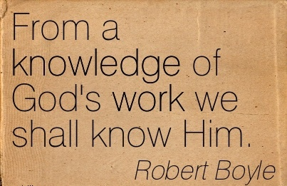 great-work-quote-by-robert-boyle-from-a-knowledge-of-gods-work-we-shall-know-him.jpg