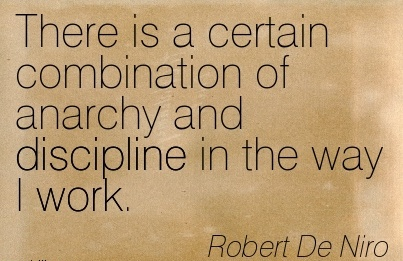 great-work-quote-by-robert-de-niro-there-is-a-certain-combination-of-anarchy-and-discipline-in-the-way-i-work.jpg