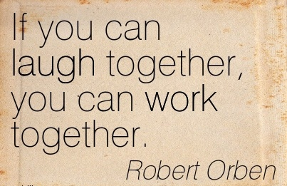great-work-quote-by-robert-orben-if-you-can-laugh-together-you-can-work-together.jpg