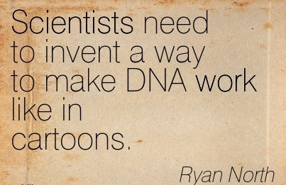 great-work-quote-by-ryan-north-scientists-need-to-invent-a-way-to-make-dna-work-like-in-cartoons.jpg