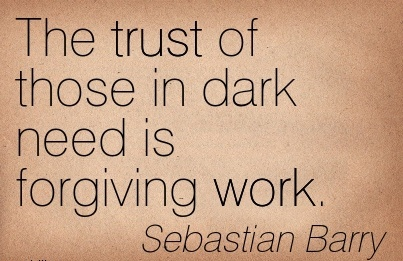 great-work-quote-by-sebastian-barry-the-trust-of-those-in-dark-need-is-forgiving-work.jpg