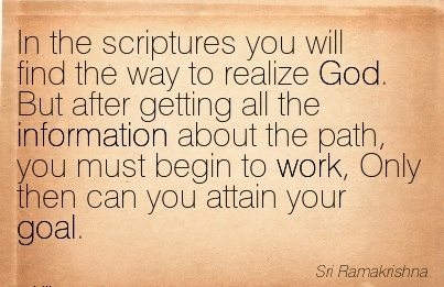 great-work-quote-by-sri-ramakrishna-in-the-scriptures-you-will-find-the-way-to-realize-god-but-after-getting-all-the-information-about-the-path-you-must-begin-to-work-only-then-can-you-attain-you.jpg