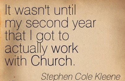 great-work-quote-by-stephen-cole-kleene-it-wasnt-until-my-second-year-that-i-got-to-actually-work-with-church.jpg