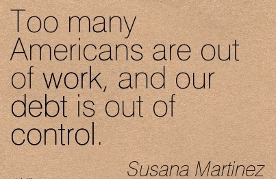 great-work-quote-by-susana-martinez-too-many-americans-are-out-of-work-and-our-debt-is-out-of-control.jpg