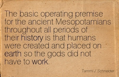 great-work-quote-by-tammi-j-schneider-basic-operating-premise-for-the-ancient-mesopotamians-throughout-all-periods-of-their-history-is-that-humans-were-created-and-placed-on-earth-so-the-gods-did-n.jpg